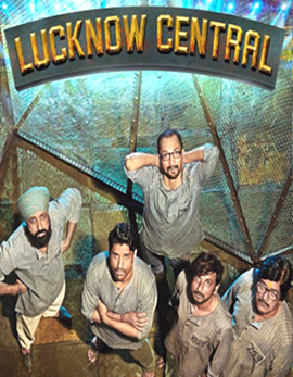 Lucknow Central Movie Review, Rating, Story, Cast and Crew